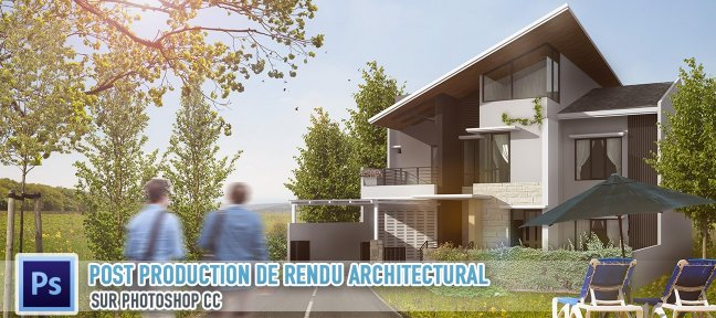 Tuto La Post Production de rendu architectural sur Photoshop Photoshop