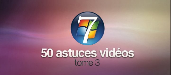 Tuto Windows 7 Astuces Tome 3 Windows