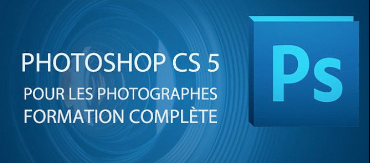Tuto Photoshop CS5 pour les photographes Photoshop