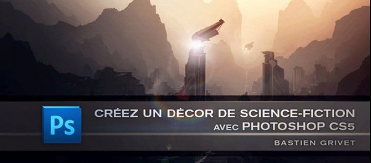 Tuto Créez un décor de Science-Fiction avec Photoshop CS5 Photoshop