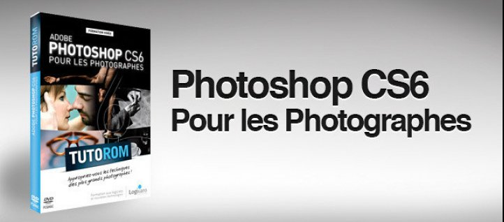 Tuto Photoshop CS6 pour les photographes Photoshop