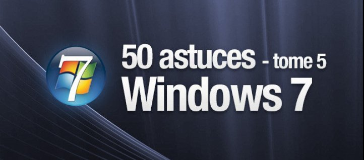 Tuto Windows 7 Astuces - Tome 5 Windows