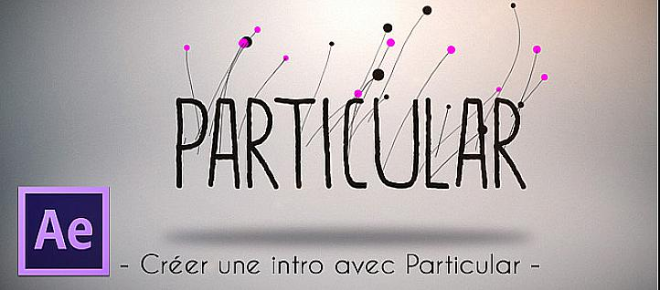 Tuto Créer une intro avec Particular After Effects