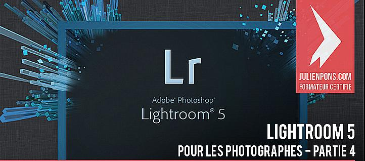 Tuto Lightroom 5 pour les photographes : Partie 4 Lightroom