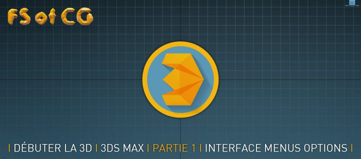 Tuto Débuter la 3D avec 3ds Max - Partie 1 - Interface, menus, options 3ds Max