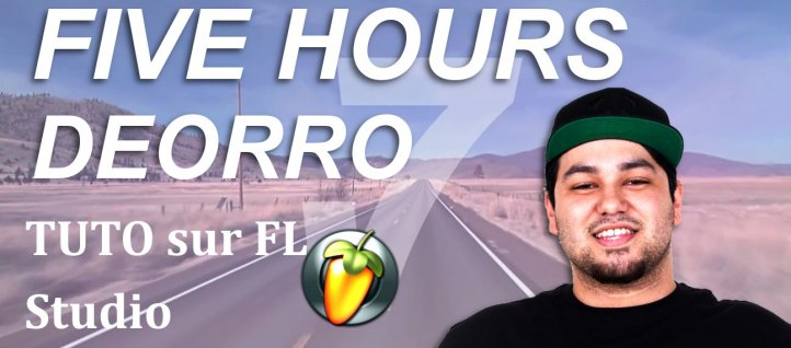 Tuto Recréer Five Hours - DEORRO Fruity Loops Studio