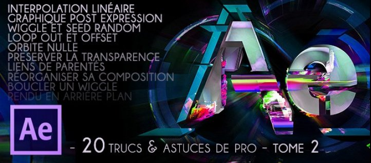 Tuto 20 Trucs & Astuces de Pro - Tome 2 After Effects