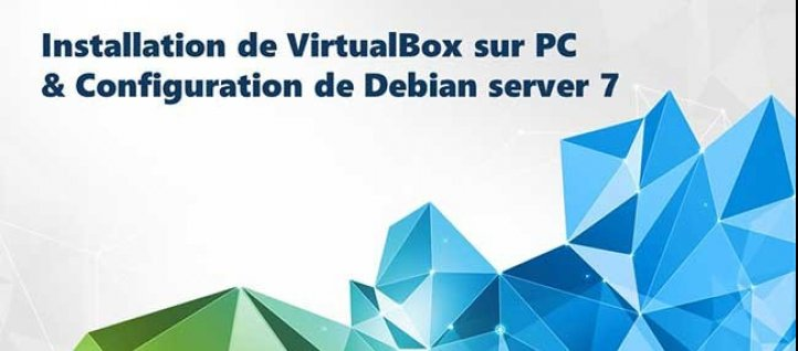 Tuto Installer Debian Server 7 sur une VM à l'aide de VirtualBox sur son PC VirtualBox