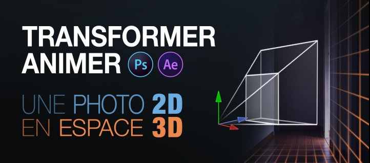 Tuto Transformer et animer une photo 2D en espace 3D After Effects