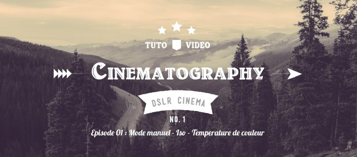Tuto DSLR Cinematography - Episode 01 : Température de couleur Photo